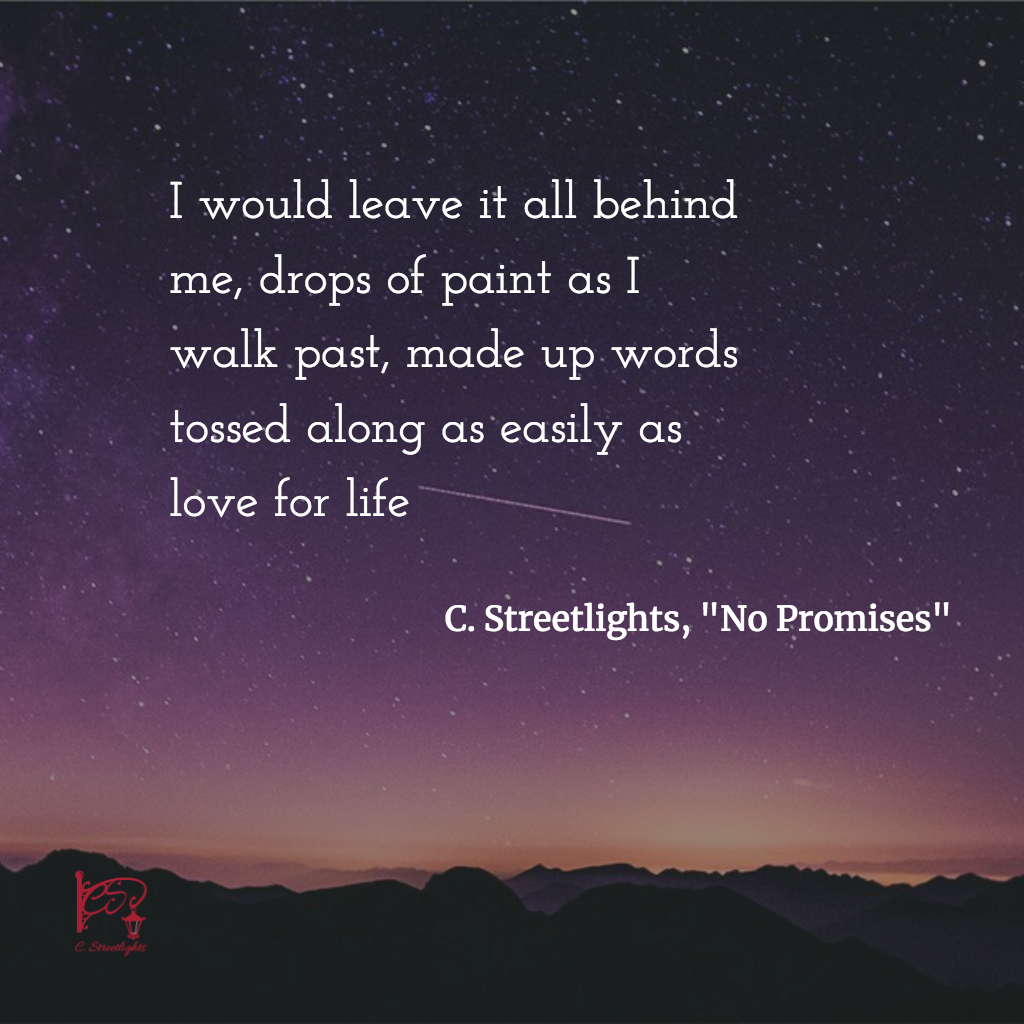 I would leave it all behind me, drops of paint as I walk past, made up words tossed along as easily as love for life. by C. Streetlights via @CStreetlights #Promised #Life #Healing
