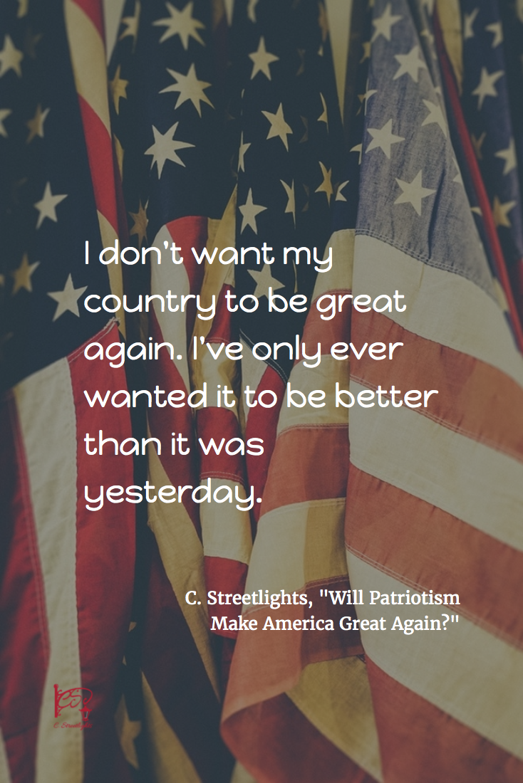"Image of flag with quote, ""I don't want my country to be great again. I've only ever wanted it to be better than it was yesterday. """