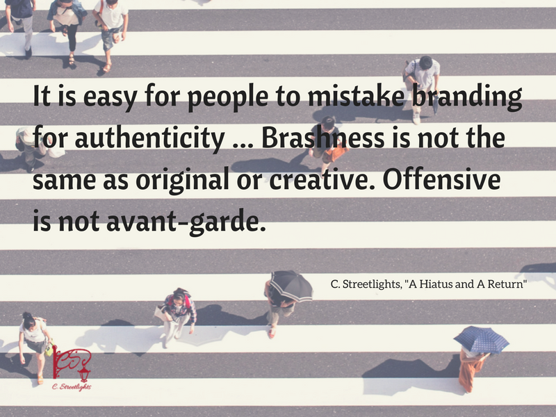 "Overhead image of people walking on a city street with quote, ""It is easy for people to mistake branding for authenticity, brashness is not the same as original or creative. Offensive is not avant-garde."" from C. Streetlights's ""A Hiatus and A Return"" overlain on top"
